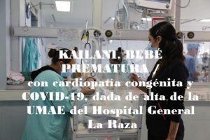 KAILANI, BEBÉ PREMATURA / con cardiopatía congénita y COVID-19 fue dada de alta de la UMAE Hospital General La Raza