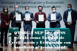 OTORGA SEP al / IMSS cédula como Entidad de Certificación y  Evaluación con beneficios al sector salud