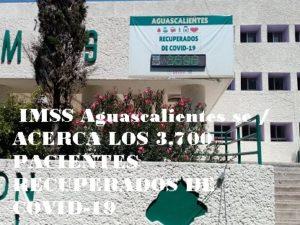 IMSS Aguascalientes se / ACERCA LOS 3,700  PACIENTES RECUPERADOS DE COVID-19