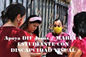 Apoya DIF Jesús / MARÍA A ESTUDIANTE CON DISCAPCIDAD VISUAL