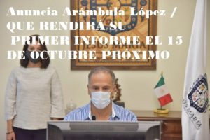 Anuncia Arámbula López / QUE RENDIRÁ SU  PRIMER INFORME EL 15 DE OCTUBRE PRÓXIMO
