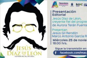 """De manera virtual / MUNICIPIO PRESENTARÁ EL LIBRO """"JESÚS DÍAZ DE LEÓN, CREYENTE FIEL DEL PROGRESO"""""""